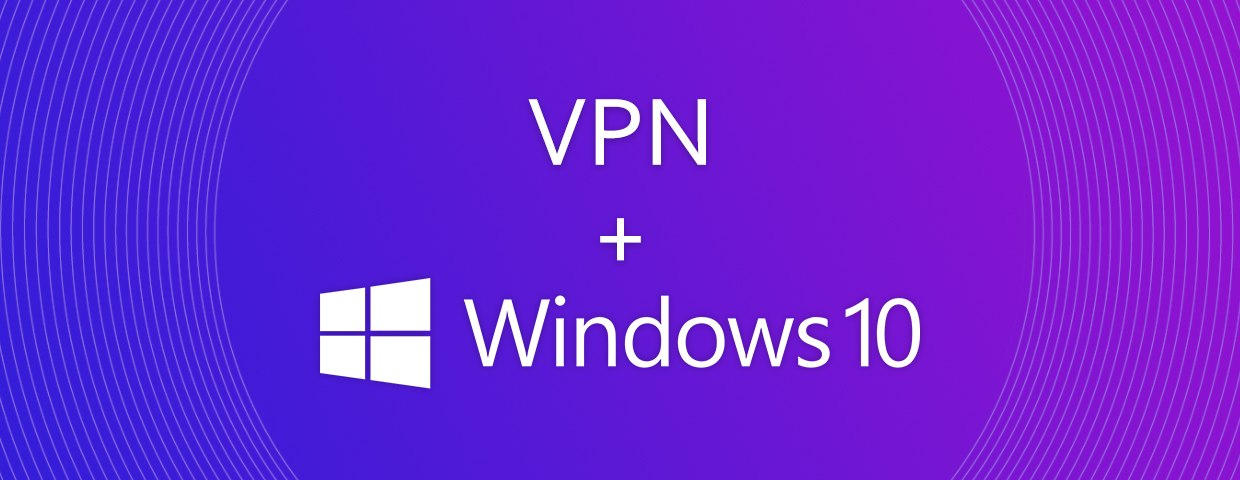 Best VPN for Windows 10 [2019] - Fast, Secure & Privacy